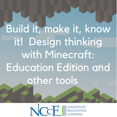 Build it, make it, know it! Design thinking with Minecraft_ Education Edition and other tools
