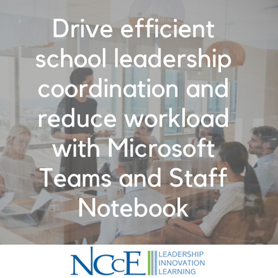 Drive efficient school leadership coordination and reduce workload with Microsoft Teams and Staff Notebook