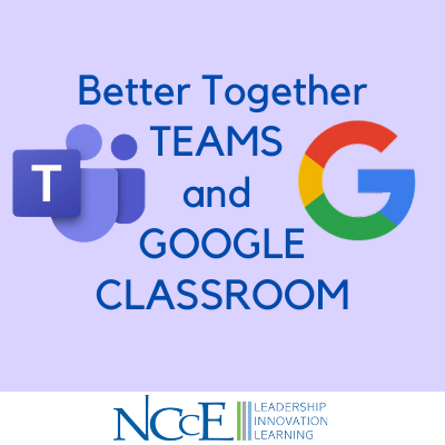 Better Together TEAMS and GOOGLE CLASSROOM