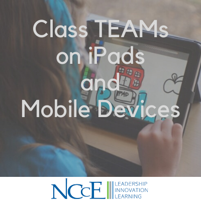 Class TEAMs on iPads and Mobile Devices